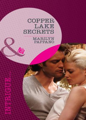 Copper Lake Secrets - Marilyn Pappano Mills & Boon Intrigue