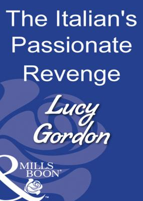 The Italian's Passionate Revenge - Lucy Gordon Mills & Boon Modern