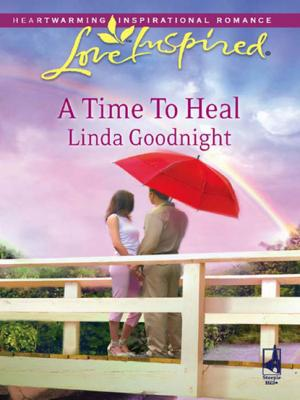 A Time To Heal - Линда Гуднайт Mills & Boon Love Inspired