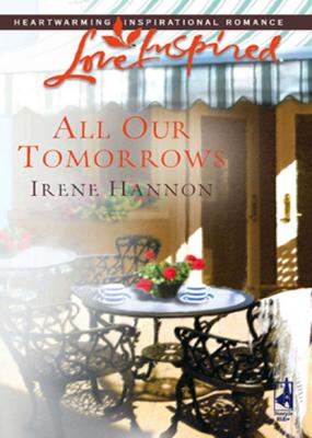 All Our Tomorrows - Irene Hannon Mills & Boon Love Inspired