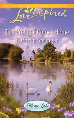 The Prodigal Comes Home - Kathryn Springer Mills & Boon Love Inspired