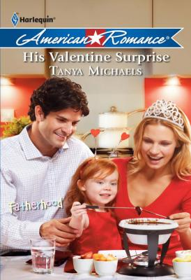 His Valentine Surprise - Tanya Michaels Fatherhood