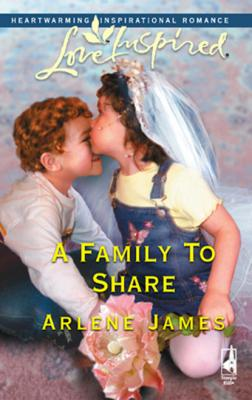 A Family To Share - Arlene James Mills & Boon Love Inspired