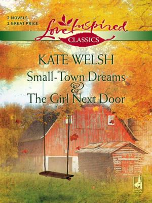Small-Town Dreams and The Girl Next Door - Kate Welsh Mills & Boon Love Inspired