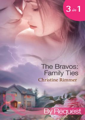 The Bravos: Family Ties - Christine Rimmer Mills & Boon By Request