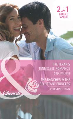 The Texan's Tennessee Romance / The Rancher & the Reluctant Princess - Gina Wilkins Mills & Boon Cherish