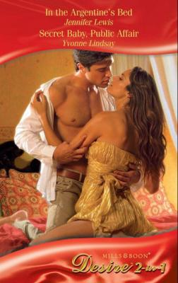 In the Argentine's Bed / Secret Baby, Public Affair - Yvonne Lindsay Mills & Boon Desire