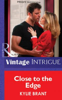 Close To The Edge - Kylie  Brant Mills & Boon Vintage Intrigue