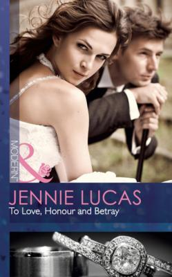 To Love, Honour and Betray - Jennie Lucas Mills & Boon Modern
