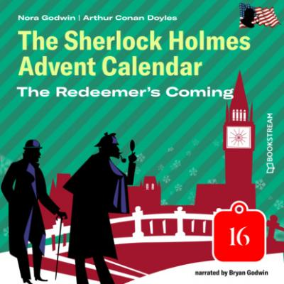 The Redeemer's Coming - The Sherlock Holmes Advent Calendar, Day 16 (Unabridged) - Sir Arthur Conan Doyle