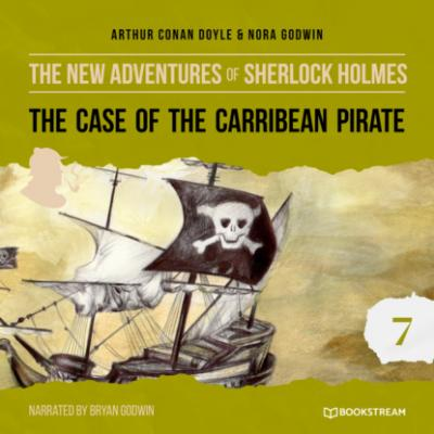 The Case of the Caribbean Pirate - The New Adventures of Sherlock Holmes, Episode 7 (Unabridged) - Sir Arthur Conan Doyle