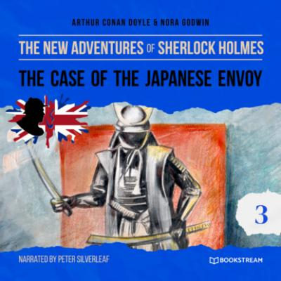 The Case of the Japanese Envoy - The New Adventures of Sherlock Holmes, Episode 3 (Unabridged) - Sir Arthur Conan Doyle
