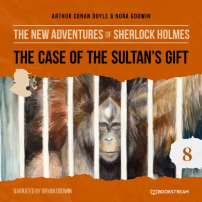 The Case of the Sultan's Gift - The New Adventures of Sherlock Holmes, Episode 8 (Unabridged) - Sir Arthur Conan Doyle