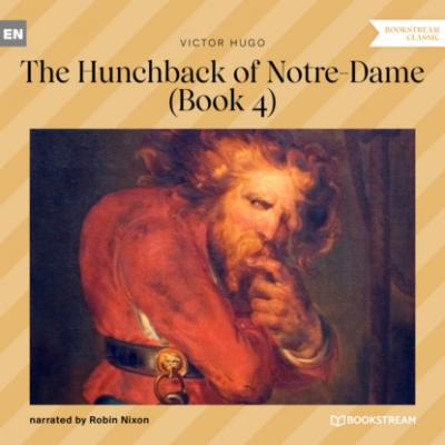 The Hunchback of Notre-Dame, Book 4 (Unabridged) - Victor Hugo