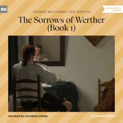 The Sorrows of Werther, Book 1 (Unabridged) - Johann Wolfgang von Goethe