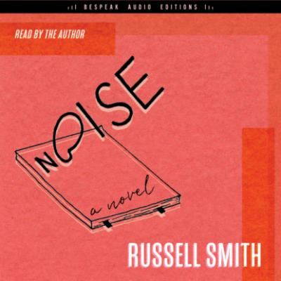 Noise - A Novel (Unabridged) - Russell Smith