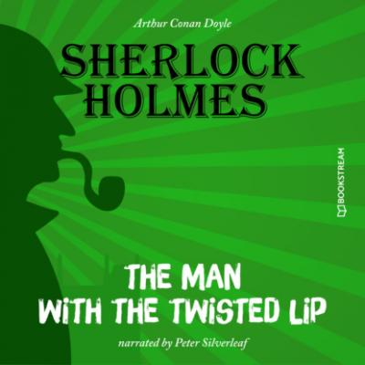 The Man with the Twisted Lip (Unabridged) - Sir Arthur Conan Doyle
