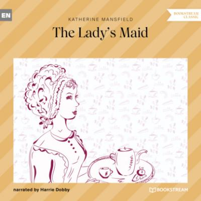 The Lady's Maid (Ungekürzt) - Katherine Mansfield