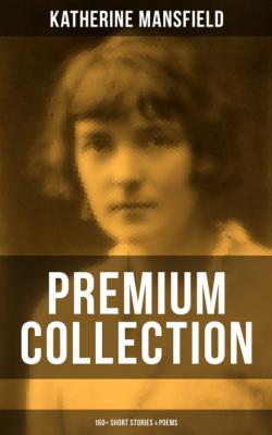 Katherine Mansfield - Premium Collection: 160+ Short Stories & Poems - Katherine Mansfield