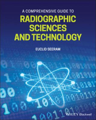 A Comprehensive Guide to Radiographic Sciences and Technology - Euclid Seeram