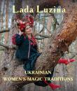 Скачать Ukrainian Women's Magic Traditions - Лада Лузина