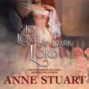 Скачать To Love a Dark Lord (Unabridged) - Anne Stuart