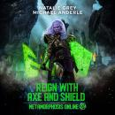 Скачать Reign With Axe And Shield - Metamorphosis Online - A Gamelit Fantasy RPG Novel, Book 3 (Unabridged) - Michael Anderle