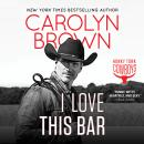 Скачать I Love This Bar - Honky Tonk Cowboys, Book 1 (Unabridged) - Carolyn Brown