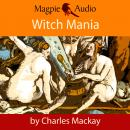 Скачать Witch Mania: The History of Witchcraft (Unabridged) - Charles Mackay