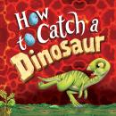Скачать How to Catch a Dinosaur - How to Catch..., Book 9 (Unabridged) - Adam Wallace