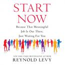 Скачать Start Now - Because That Meaningful Job is Out There, Just Waiting For You (Unabridged) - Reynold Levy