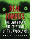 Скачать Real Zombies, the Living Dead, and Creatures of the Apocalypse - Brad  Steiger