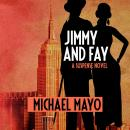 Скачать Jimmy and Fay - Jimmy Quinn Mysteries 3 (Unabridged) - Michael Mayo