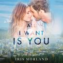 Скачать All I Want is You (Unabridged) - Iris Morland