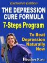 Скачать Depression Cure: The Depression Cure Formula : 7Steps To Beat Depression Naturally Now Exclusive Edition - Heather Rose