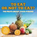 Скачать To Eat Or Not To Eat?  The Fruits Group - Food Pyramid - Baby Professor