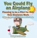 Скачать You Could Fly an Airplane: Planning to be a Pilot for Kids - How Airplanes Work - Children's Aeronautics & Astronautics Books - Baby Professor