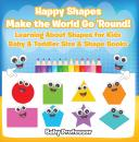 Скачать Happy Shapes Make the World Go 'Round! Learning About Shapes for Kids - Baby & Toddler Size & Shape Books - Baby Professor