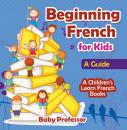Скачать Beginning French for Kids: A Guide | A Children's Learn French Books - Baby Professor