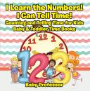 Скачать I Learn the Numbers! I Can Tell Time! Counting and Telling Time for Kids - Baby & Toddler Time Books - Baby Professor