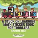 Скачать A Stuck on Learning Math Sticker Book for Toddlers - Counting Book - Baby Professor