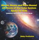 Скачать Moons, Moons and More Moons! All Moons of our Solar System - Space for Kids - Children's Aeronautics & Space Book - Baby Professor
