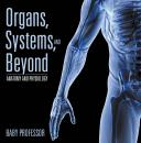 Скачать Organs, Systems, and Beyond | Anatomy and Physiology - Baby Professor