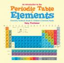 Скачать An Introduction to the Periodic Table of Elements : Chemistry Textbook Grade 8 | Children's Chemistry Books - Baby Professor