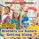 Скачать Brothers and Sisters Getting Along- Children's Family Life Books - Baby Professor