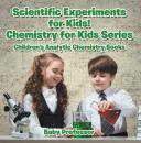 Скачать Scientific Experiments for Kids! Chemistry for Kids Series - Children's Analytic Chemistry Books - Baby Professor