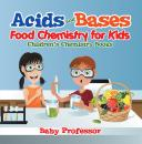 Скачать Acids and Bases - Food Chemistry for Kids | Children's Chemistry Books - Baby Professor