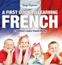 Скачать A First Guide to Learning French | A Children's Learn French Books - Baby Professor