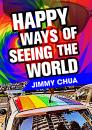 Скачать Happy Ways of Seeing the World: A Philosophical Piece - Jimmy Chua