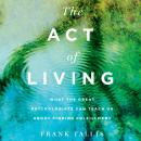 Скачать The Act of Living - What the Great Psychologists Can Teach Us About Finding Fulfillment (Unabridged) - Frank  Tallis